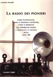 Come funzionano, come si possono costruire, come si riparano gli apparecchi radio a cristallo e a valvole degli anni '20